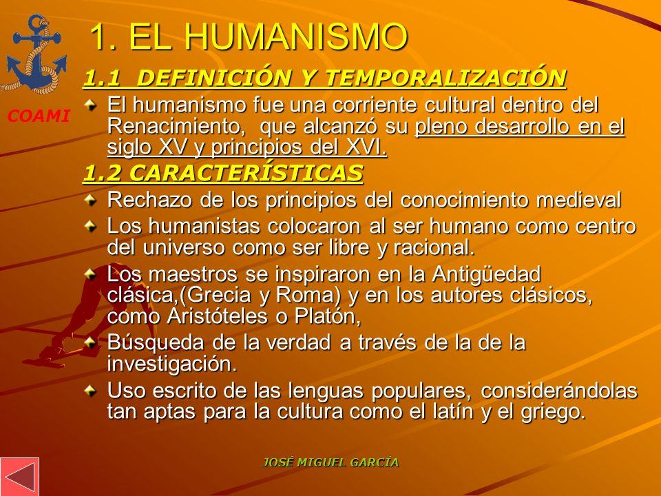 COAMI JOSÉ MIGUEL GARCÍA 1. EL HUMANISMO 1.1 DEFINICIÓN Y TEMPORALIZACIÓN El humanismo fue una corriente cultural dentro del Renacimiento, que alcanzó