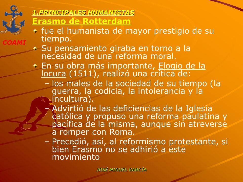 COAMI JOSÉ MIGUEL GARCÍA 1.PRINCIPALES HUMANISTAS Erasmo de Rotterdam fue el humanista de mayor prestigio de su tiempo. Su pensamiento giraba en torno