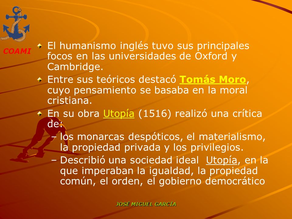 COAMI JOSÉ MIGUEL GARCÍA El humanismo inglés tuvo sus principales focos en las universidades de Oxford y Cambridge. Entre sus teóricos destacó Tomás M