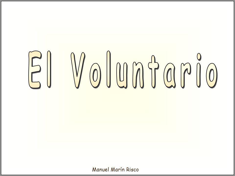 Manuel Marín Risco Todavía hay milagros, milagros demostrables, que los hacen, los hacéis y los harán, los nuevos voluntarios.