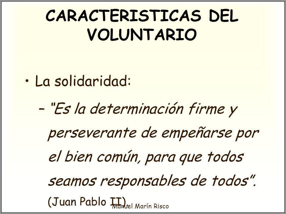 Manuel Marín Risco La solidaridad: –Es la determinación firme y perseverante de empeñarse por el bien común, para que todos seamos responsables de tod