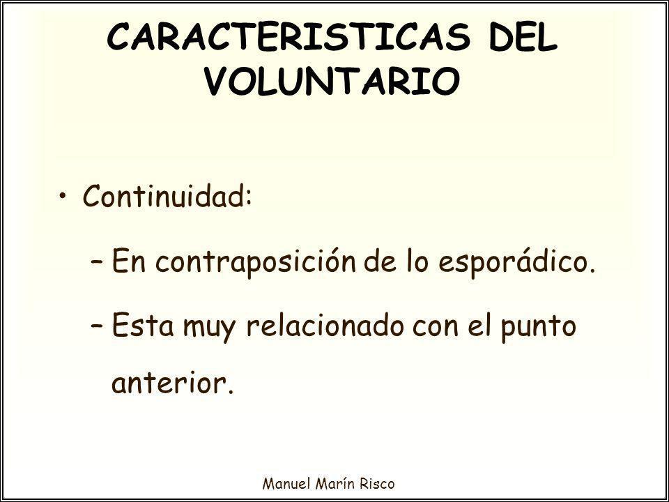 Manuel Marín Risco Continuidad: –En contraposición de lo esporádico. –Esta muy relacionado con el punto anterior. CARACTERISTICAS DEL VOLUNTARIO