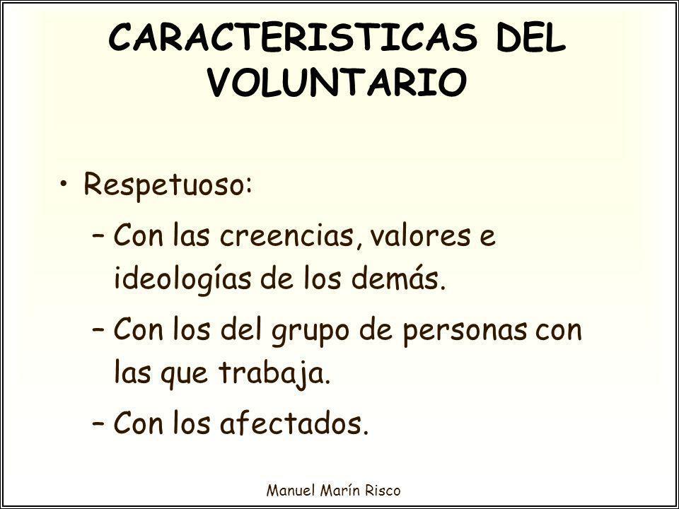 Manuel Marín Risco Respetuoso: –Con las creencias, valores e ideologías de los demás. –Con los del grupo de personas con las que trabaja. –Con los afe
