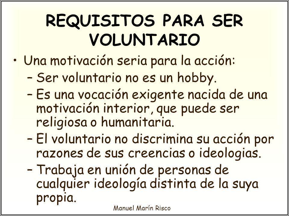 Manuel Marín Risco REQUISITOS PARA SER VOLUNTARIO Una motivación seria para la acción: –Ser voluntario no es un hobby. –Es una vocación exigente nacid