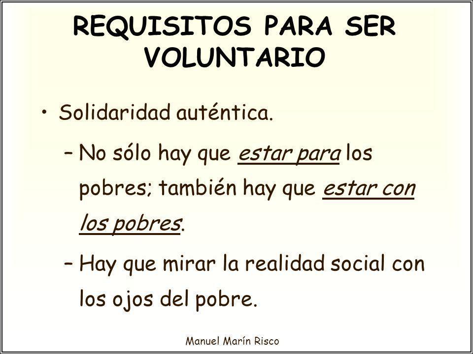 Manuel Marín Risco Solidaridad auténtica. –No sólo hay que estar para los pobres; también hay que estar con los pobres. –Hay que mirar la realidad soc