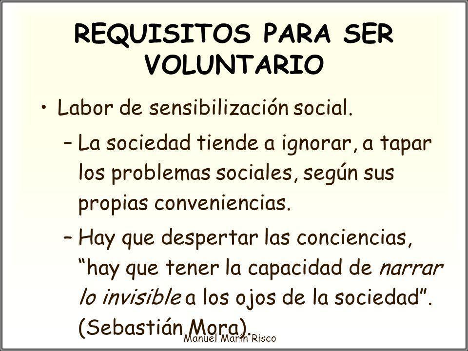 Manuel Marín Risco Labor de sensibilización social. –La sociedad tiende a ignorar, a tapar los problemas sociales, según sus propias conveniencias. –H
