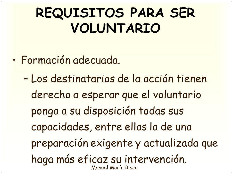 Manuel Marín Risco Formación adecuada. –Los destinatarios de la acción tienen derecho a esperar que el voluntario ponga a su disposición todas sus cap