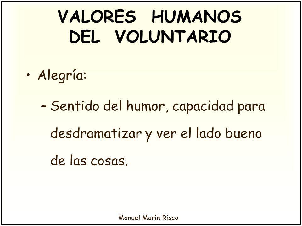 Manuel Marín Risco Alegría: –Sentido del humor, capacidad para desdramatizar y ver el lado bueno de las cosas. VALORES HUMANOS DEL VOLUNTARIO
