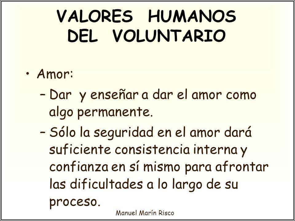 Manuel Marín Risco Amor: –Dar y enseñar a dar el amor como algo permanente. –Sólo la seguridad en el amor dará suficiente consistencia interna y confi