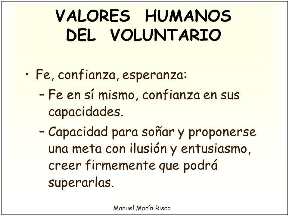 Manuel Marín Risco Fe, confianza, esperanza: –Fe en sí mismo, confianza en sus capacidades. –Capacidad para soñar y proponerse una meta con ilusión y