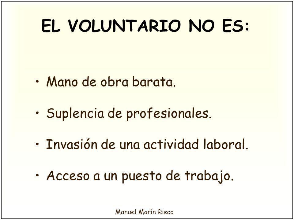 Manuel Marín Risco EL VOLUNTARIO NO ES: Mano de obra barata. Suplencia de profesionales. Invasión de una actividad laboral. Acceso a un puesto de trab