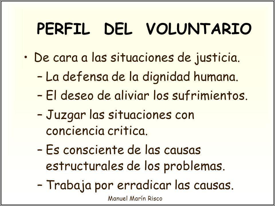 Manuel Marín Risco De cara a las situaciones de justicia. –La defensa de la dignidad humana. –El deseo de aliviar los sufrimientos. –Juzgar las situac