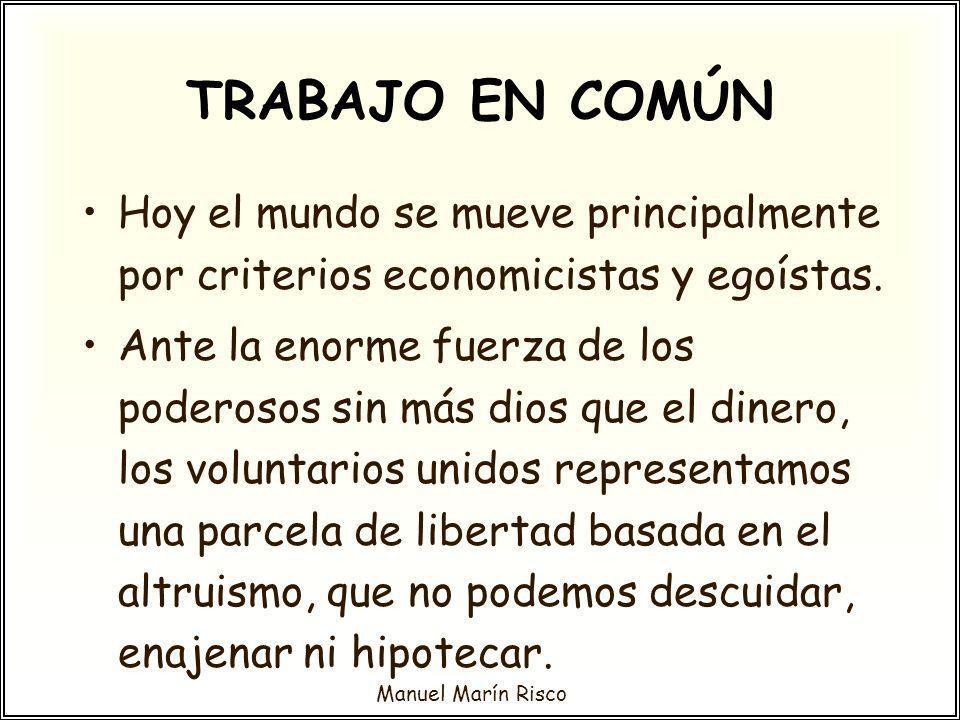 Manuel Marín Risco Hoy el mundo se mueve principalmente por criterios economicistas y egoístas. Ante la enorme fuerza de los poderosos sin más dios qu