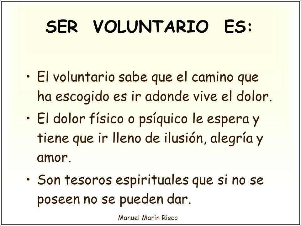 Manuel Marín Risco El voluntario sabe que el camino que ha escogido es ir adonde vive el dolor. El dolor físico o psíquico le espera y tiene que ir ll