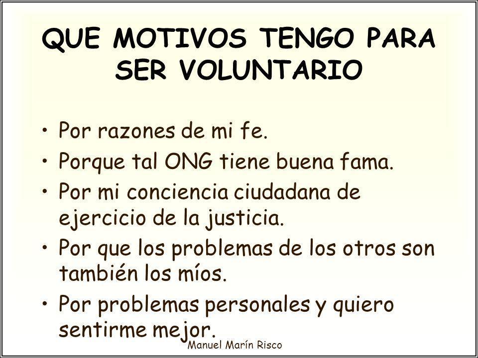 Manuel Marín Risco Por razones de mi fe. Porque tal ONG tiene buena fama. Por mi conciencia ciudadana de ejercicio de la justicia. Por que los problem