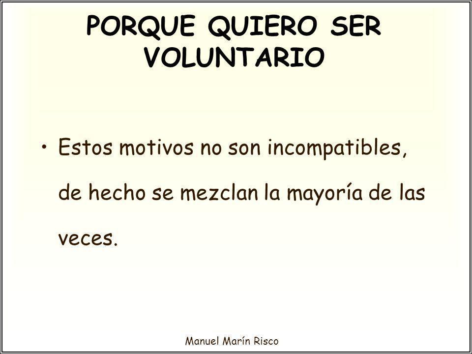 Manuel Marín Risco Estos motivos no son incompatibles, de hecho se mezclan la mayoría de las veces. PORQUE QUIERO SER VOLUNTARIO