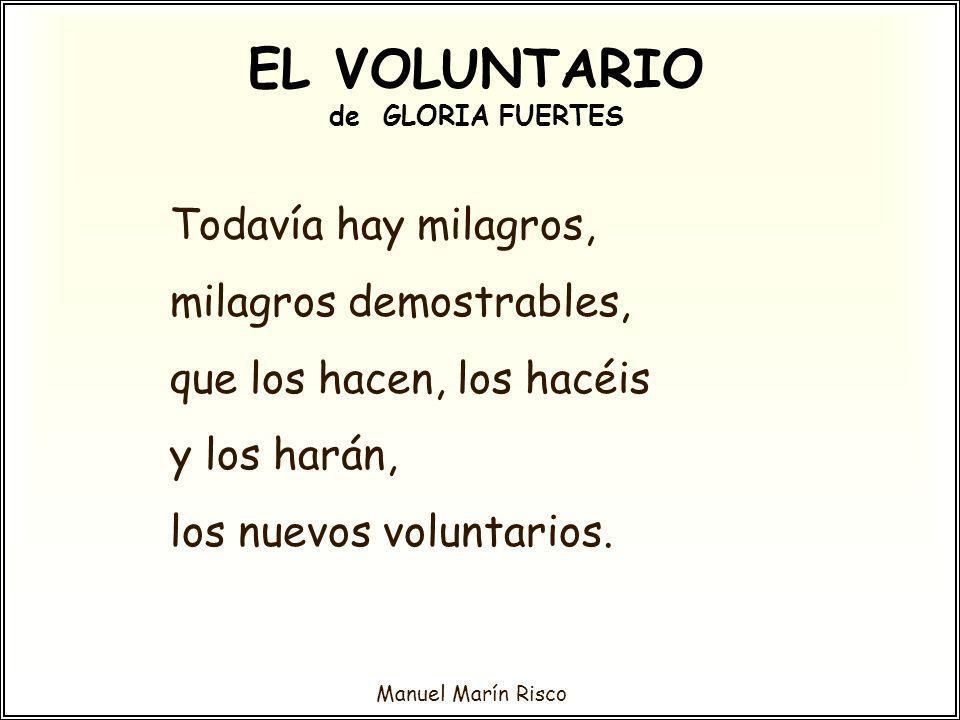 Manuel Marín Risco Todavía hay milagros, milagros demostrables, que los hacen, los hacéis y los harán, los nuevos voluntarios. EL VOLUNTARIO de GLORIA
