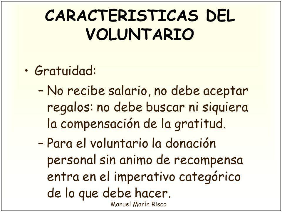 Manuel Marín Risco Gratuidad: –No recibe salario, no debe aceptar regalos: no debe buscar ni siquiera la compensación de la gratitud. –Para el volunta