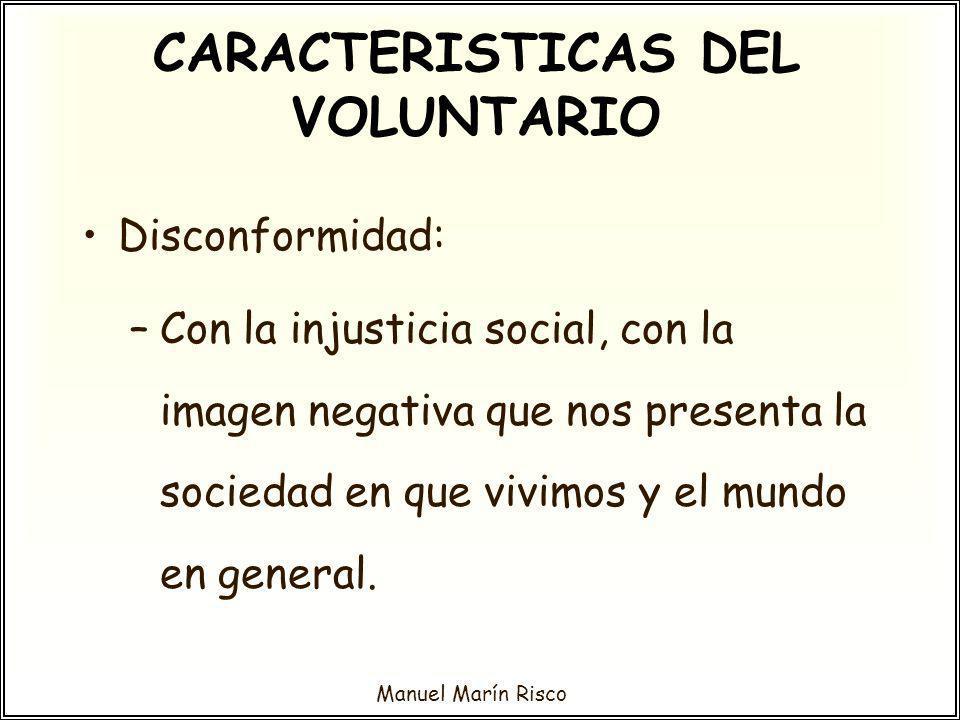 Manuel Marín Risco Disconformidad: –Con la injusticia social, con la imagen negativa que nos presenta la sociedad en que vivimos y el mundo en general