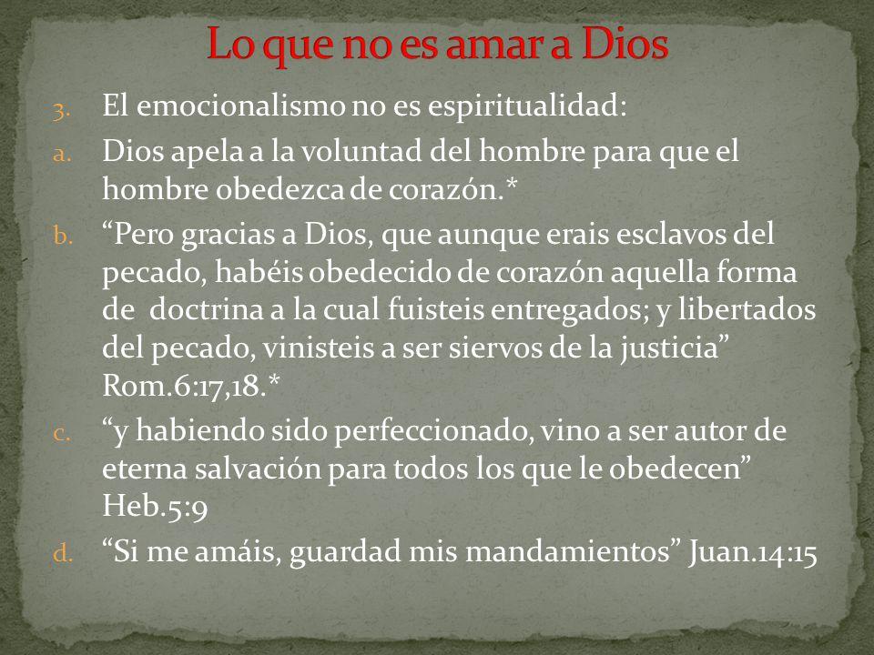 3. El emocionalismo no es espiritualidad: a. Dios apela a la voluntad del hombre para que el hombre obedezca de corazón.* b. Pero gracias a Dios, que