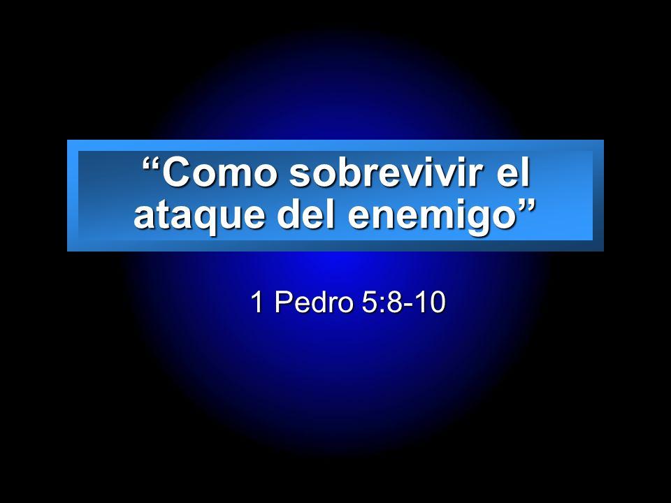 Slide 1 Como sobrevivir el ataque del enemigo 1 Pedro 5:8-10 1 Pedro 5:8-10