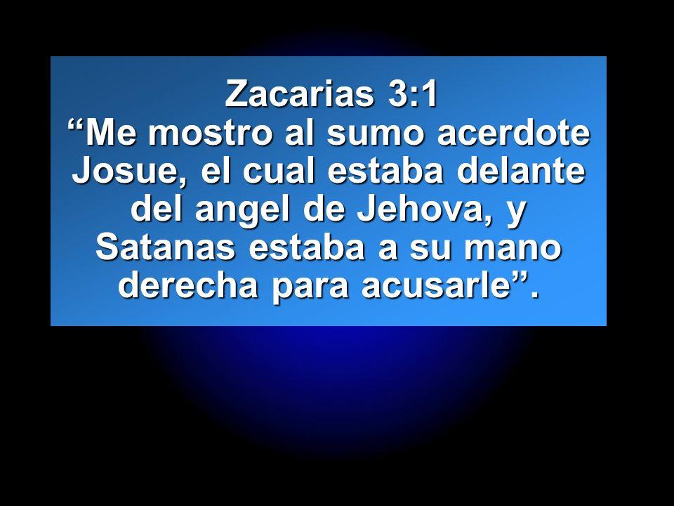 Slide 10 Zacarias 3:1 Me mostro al sumo acerdote Josue, el cual estaba delante del angel de Jehova, y Satanas estaba a su mano derecha para acusarle.