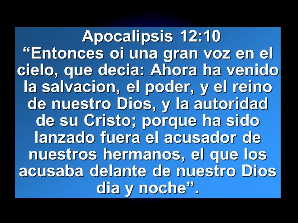 Slide 11 Apocalipsis 12:10 Entonces oi una gran voz en el cielo, que decia: Ahora ha venido la salvacion, el poder, y el reino de nuestro Dios, y la a