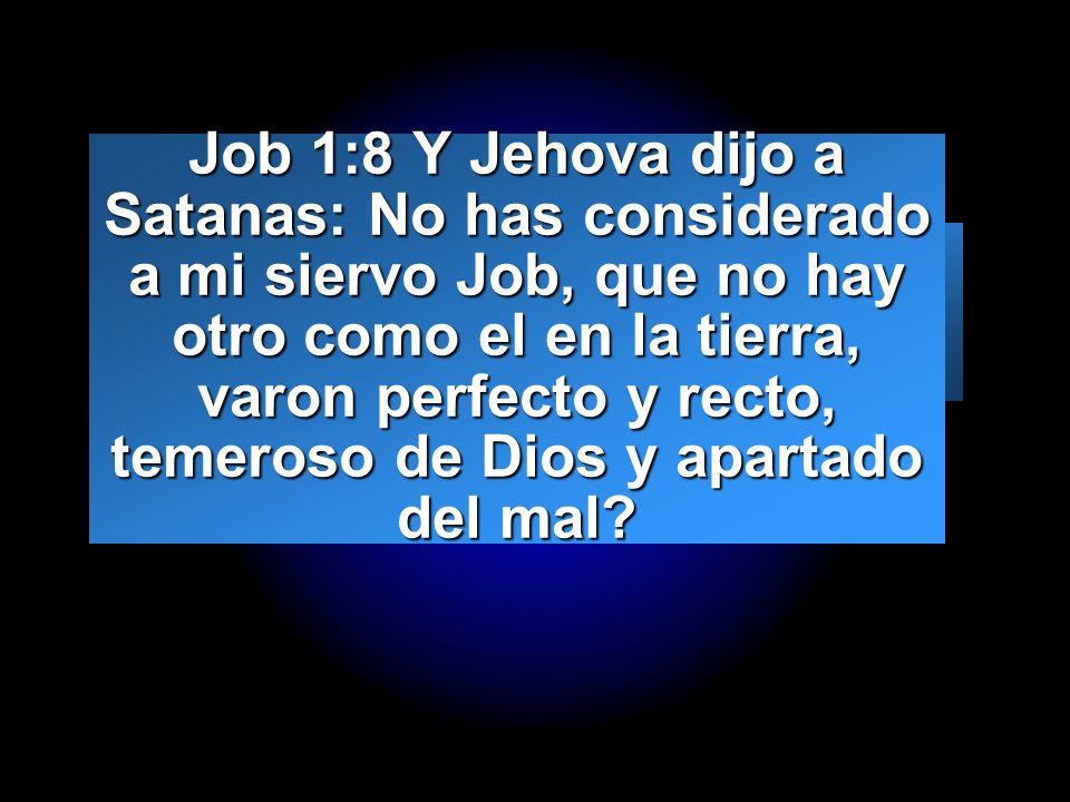 Slide 14 Job 1:8 Y Jehova dijo a Satanas: No has considerado a mi siervo Job, que no hay otro como el en la tierra, varon perfecto y recto, temeroso d