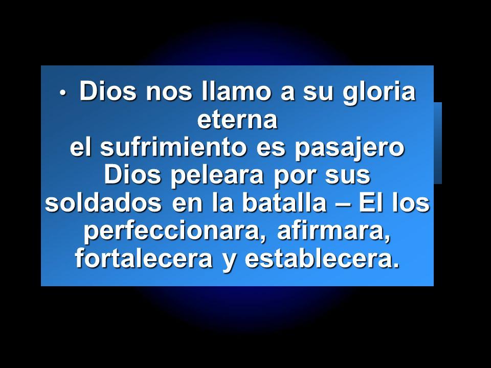 Slide 25 Dios nos llamo a su gloria eterna el sufrimiento es pasajero Dios peleara por sus soldados en la batalla – El los perfeccionara, afirmara, fo