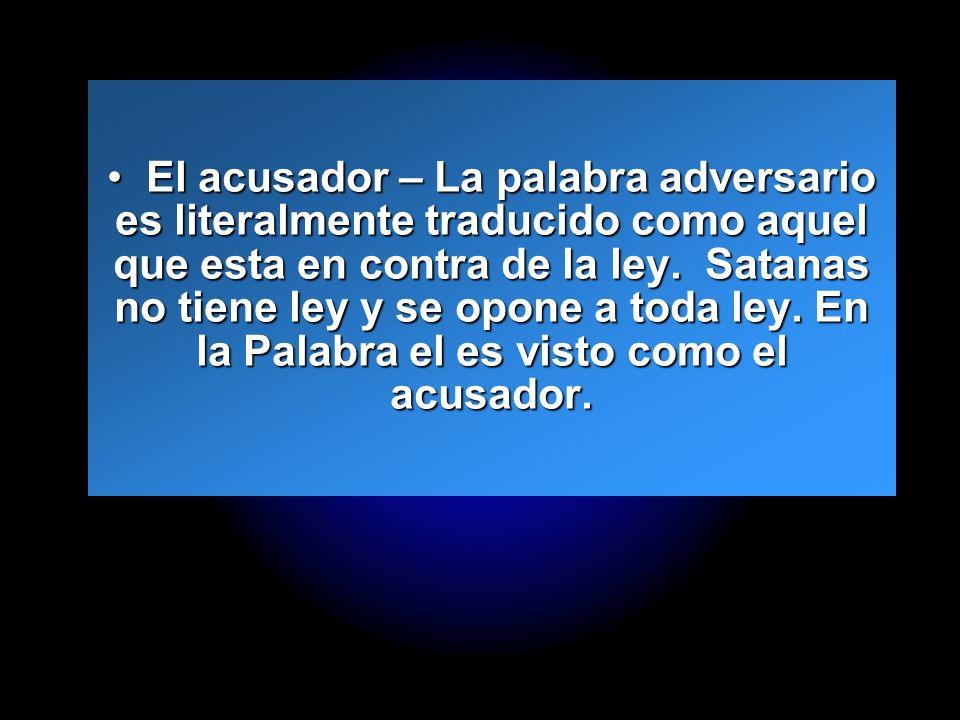 Slide 8 El acusador – La palabra adversario es literalmente traducido como aquel que esta en contra de la ley. Satanas no tiene ley y se opone a toda