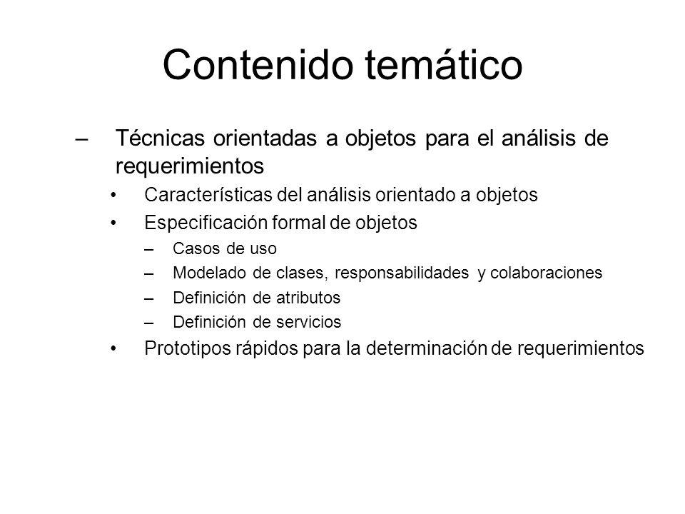 Contenido temático –Técnicas orientadas a objetos para el análisis de requerimientos Características del análisis orientado a objetos Especificación f