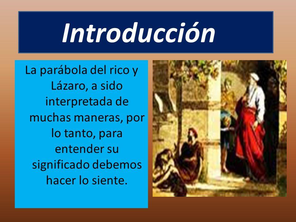 La parábola del rico y Lázaro, a sido interpretada de muchas maneras, por lo tanto, para entender su significado debemos hacer lo siente. Introducción
