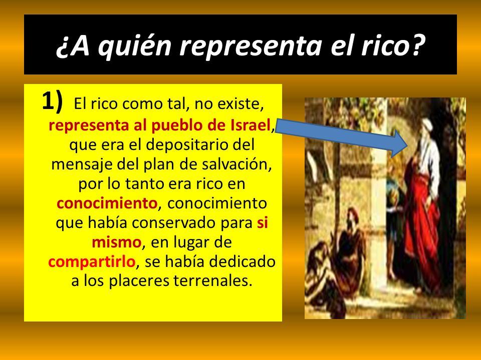 ¿A quién representa el rico? 1) El rico como tal, no existe, representa al pueblo de Israel, que era el depositario del mensaje del plan de salvación,