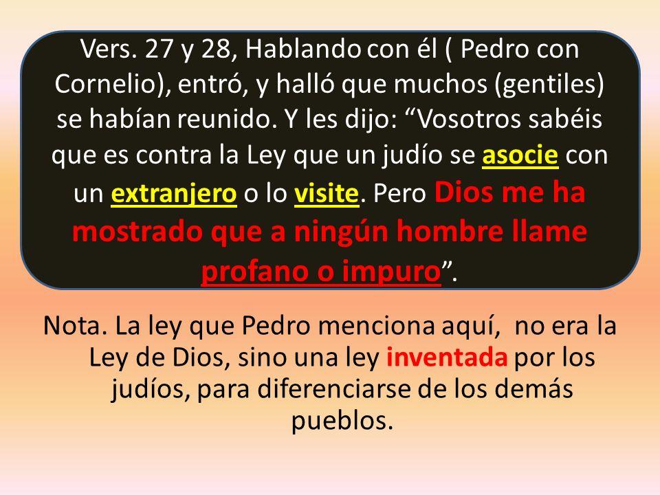 Nota. La ley que Pedro menciona aquí, no era la Ley de Dios, sino una ley inventada por los judíos, para diferenciarse de los demás pueblos. Vers. 27