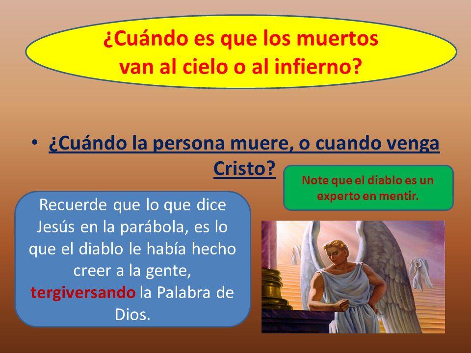 ¿Cuándo la persona muere, o cuando venga Cristo? ¿Cuándo es que los muertos van al cielo o al infierno? Recuerde que lo que dice Jesús en la parábola,