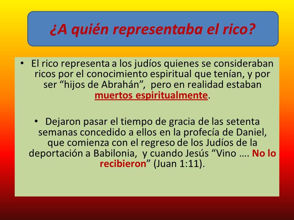 El rico representa a los judíos quienes se consideraban ricos por el conocimiento espiritual que tenían, y por ser hijos de Abrahán, pero en realidad