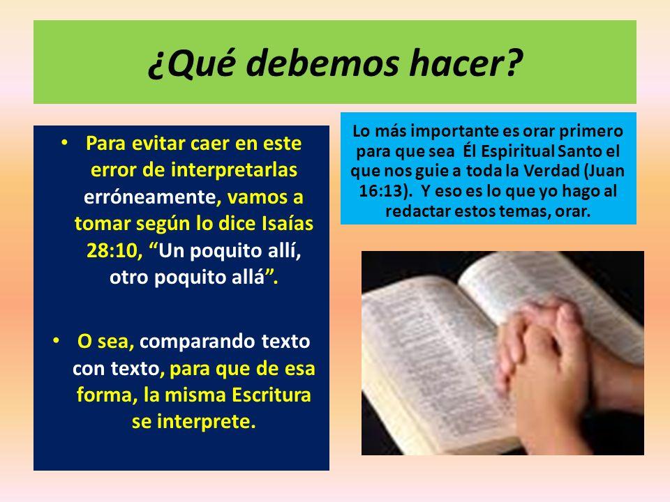 ¿Qué debemos hacer? Para evitar caer en este error de interpretarlas erróneamente, vamos a tomar según lo dice Isaías 28:10, Un poquito allí, otro poq