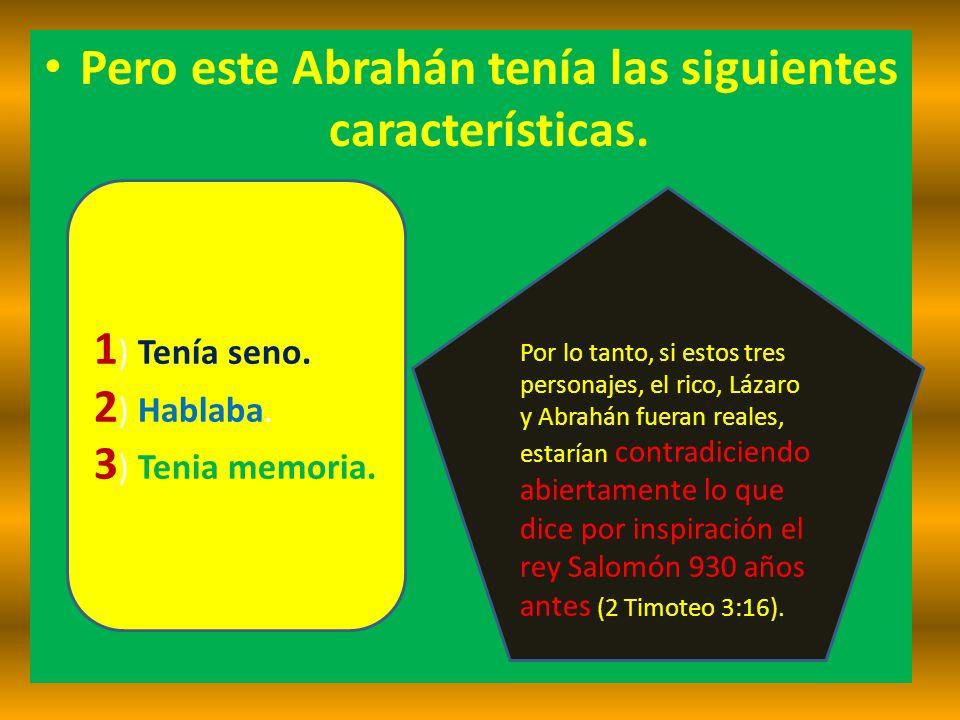 Pero este Abrahán tenía las siguientes características. 1 ) Tenía seno. 2 ) Hablaba. 3 ) Tenia memoria. Por lo tanto, si estos tres personajes, el ric