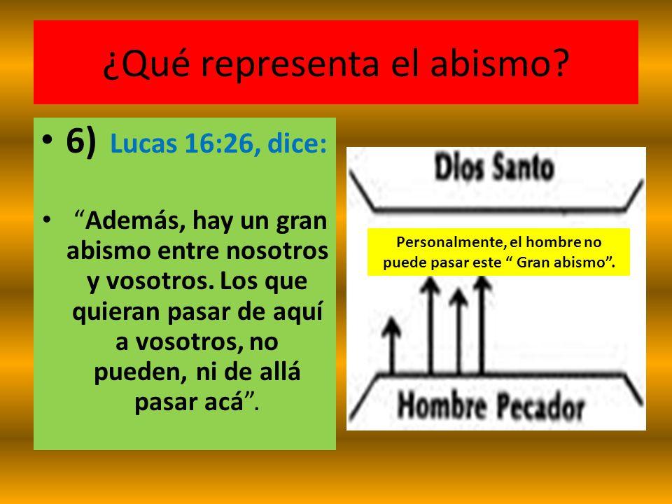 ¿Qué representa el abismo? 6) Lucas 16:26, dice: Además, hay un gran abismo entre nosotros y vosotros. Los que quieran pasar de aquí a vosotros, no pu