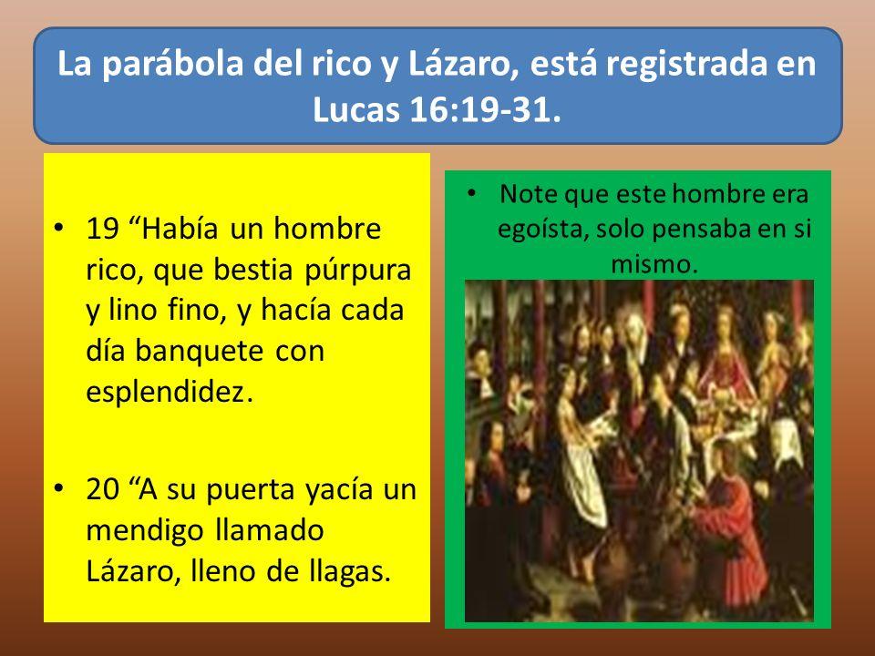 19 Había un hombre rico, que bestia púrpura y lino fino, y hacía cada día banquete con esplendidez. 20 A su puerta yacía un mendigo llamado Lázaro, ll