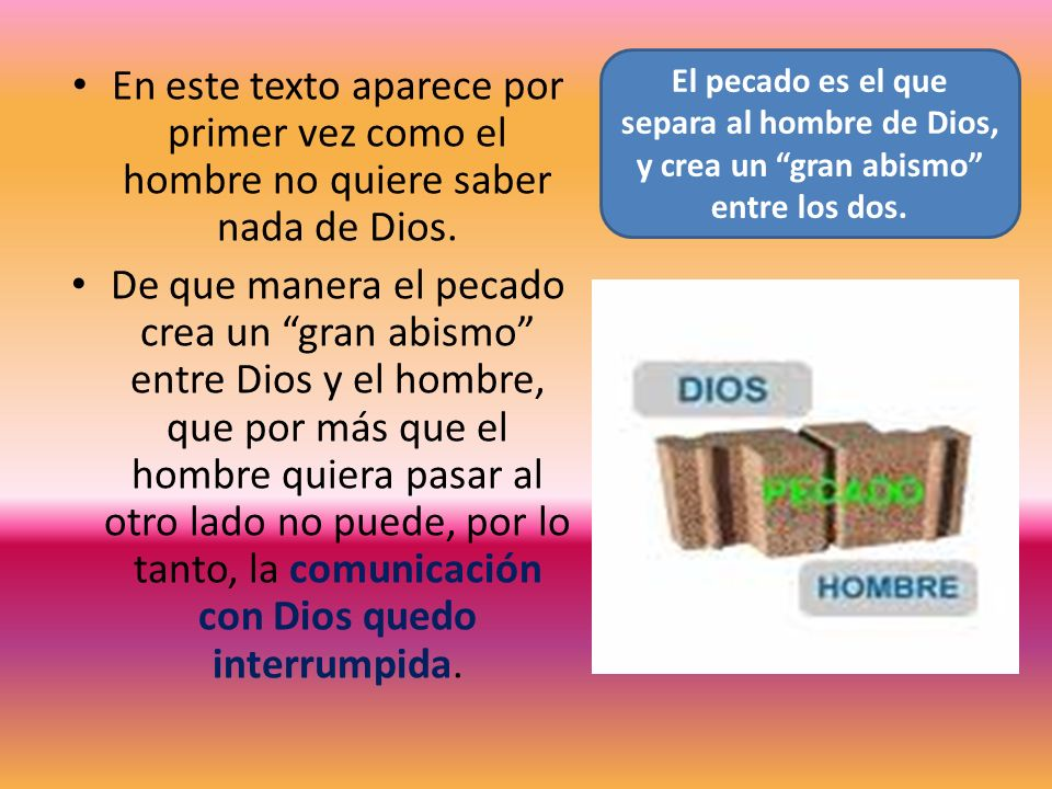 En este texto aparece por primer vez como el hombre no quiere saber nada de Dios. De que manera el pecado crea un gran abismo entre Dios y el hombre,