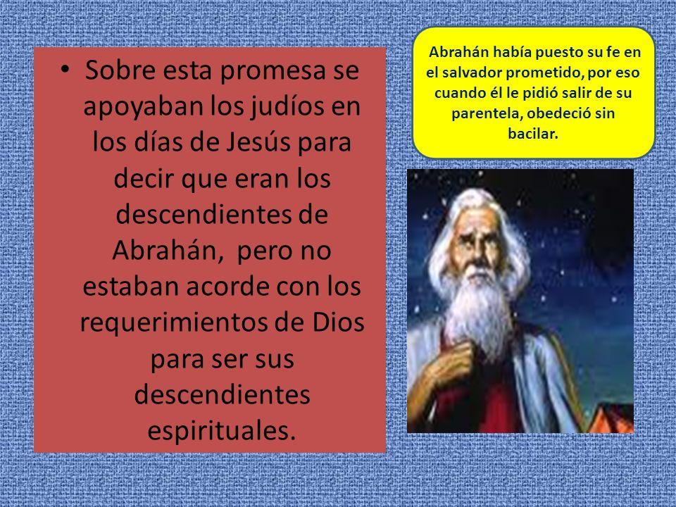 Sobre esta promesa se apoyaban los judíos en los días de Jesús para decir que eran los descendientes de Abrahán, pero no estaban acorde con los requer