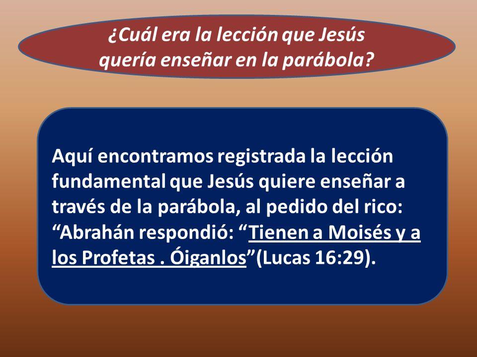 ¿Cuál era la lección que Jesús quería enseñar en la parábola? Aquí encontramos registrada la lección fundamental que Jesús quiere enseñar a través de