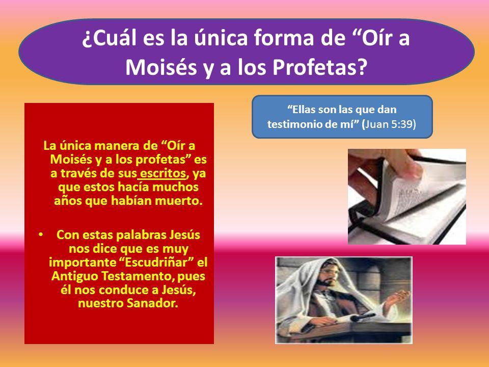 La única manera de Oír a Moisés y a los profetas es a través de sus escritos, ya que estos hacía muchos años que habían muerto. Con estas palabras Jes