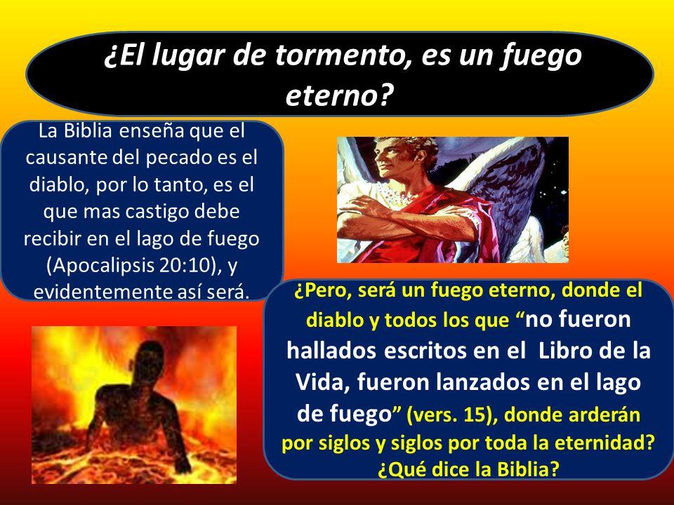 ¿El lugar de tormento, es un fuego eterno? La Biblia enseña que el causante del pecado es el diablo, por lo tanto, es el que mas castigo debe recibir