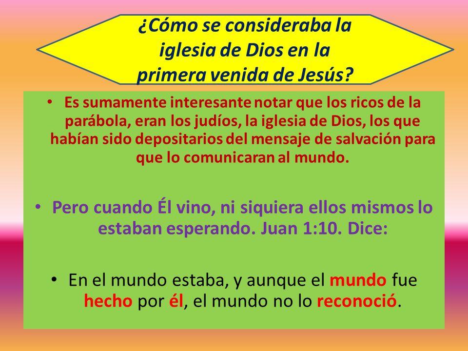 Es sumamente interesante notar que los ricos de la parábola, eran los judíos, la iglesia de Dios, los que habían sido depositarios del mensaje de salv