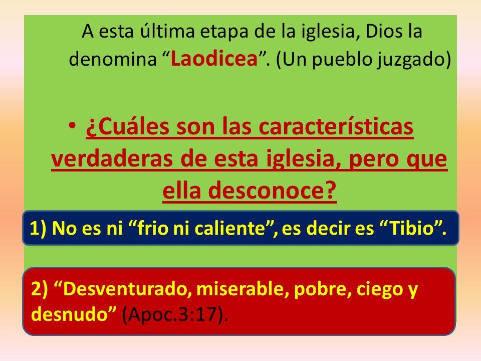 A esta última etapa de la iglesia, Dios la denomina Laodicea. (Un pueblo juzgado) ¿Cuáles son las características verdaderas de esta iglesia, pero que