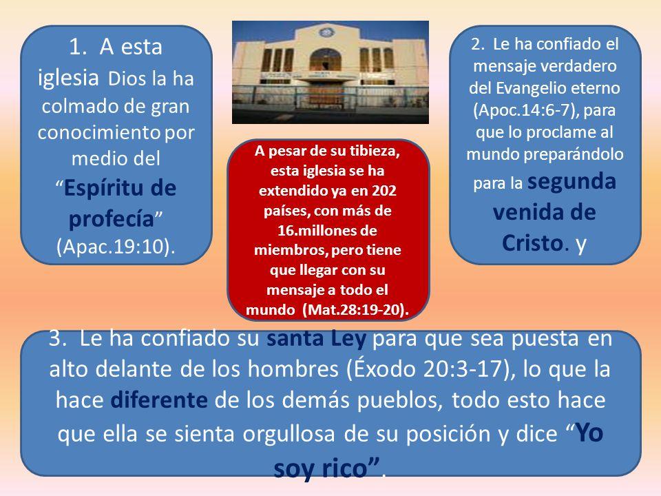 1. A esta iglesia Dios la ha colmado de gran conocimiento por medio del Espíritu de profecía (Apac.19:10). 2. Le ha confiado el mensaje verdadero del