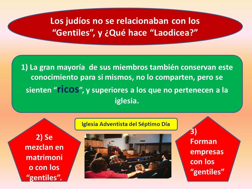 Los judíos no se relacionaban con los Gentiles, y ¿Qué hace Laodicea? 1) La gran mayoría de sus miembros también conservan este conocimiento para si m