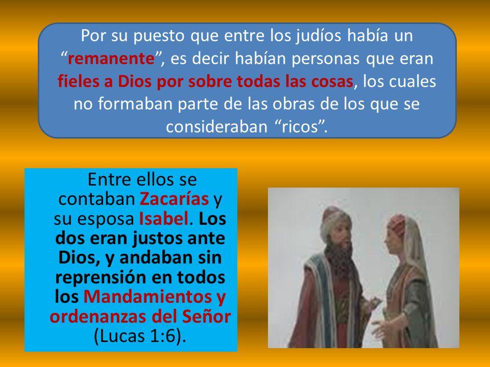 Entre ellos se contaban Zacarías y su esposa Isabel. Los dos eran justos ante Dios, y andaban sin reprensión en todos los Mandamientos y ordenanzas de
